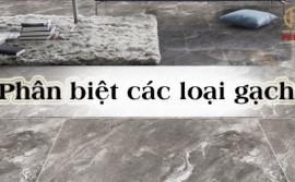 Dấu hiệu của gạch chất lượng tốt và phân loại gạch ốp lát